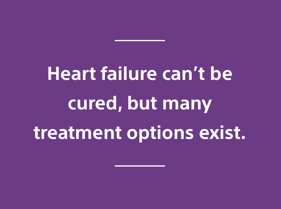 Heart failure can't be ccured, but many treatment options exist